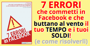 i 7 errori che commetti in Facebook e che buttano al vento il tuo TEMPO e i tuoi SOLDI!
