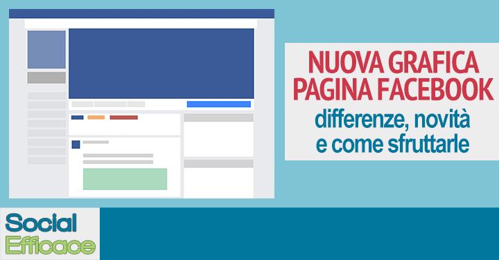 Nuova grafica della Pagina Facebook: cosa cambia e consigli per l'uso