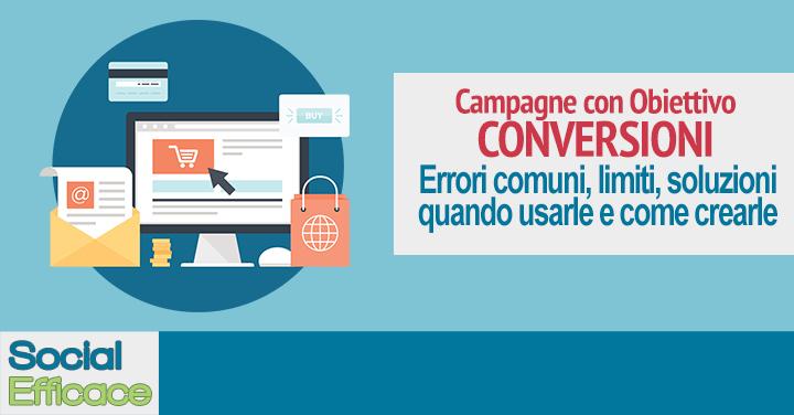 Campagne CONVERSIONI: errori comuni, quando usarle, quando no e come crearle