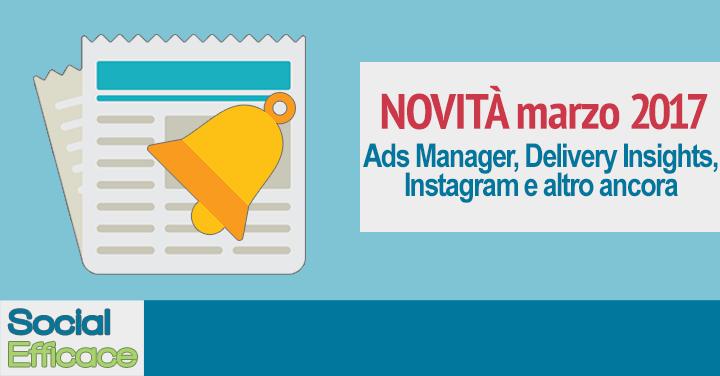 Novità Marzo 2017: Delivery Insights, nuovi Posizionamenti, Instagram, Lead Ads, Pixel e altro