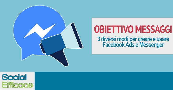 Obiettivo MESSAGGI: 3 diversi modi di usare i Facebook Ads con Messenger