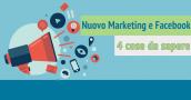 Nuovo marketing e Facebook: 4 cose da sapere prima di promuoverti online