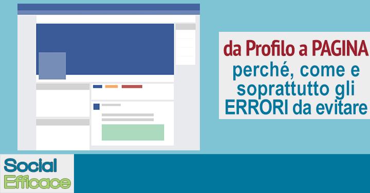 Conversione Profilo in Pagina Facebook - Come, perché e errori da evitare