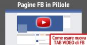 come usare nuova tab video facebook - Pagine FB in Pillole