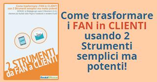 Come trasformare i FAN in CLIENTI usando 2 Strumenti semplici ma potenti!