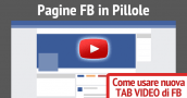 come usare nuova tab video facebook - Pagine FB in Pillole